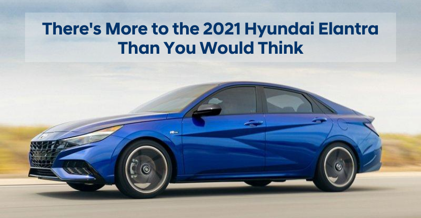 There's More to the 2021 Hyundai Elantra Than You Would Think